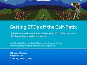 Primary view of object titled 'Getting ETDs off the Calf-Path: Digital Preservation Readiness for Growing ETD Collections and Distributed Preservation Networks [Presentation]'.
