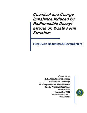 Primary view of object titled 'Chemical and Charge Imbalance Induced by Radionuclide Decay: Effects on Waste Form Structure'.