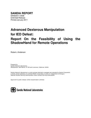 Primary view of object titled 'Advanced dexterous manipulation for IED defeat : report on the feasibility of using the ShadowHand for remote operations.'.