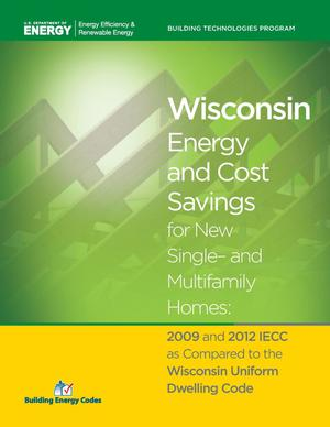 Primary view of object titled 'Wisconsin Energy and Cost Savings for New Single- and Multifamily Homes: 2009 and 2012 IECC as Compared to the Wisconsin Uniform Dwelling Code'.