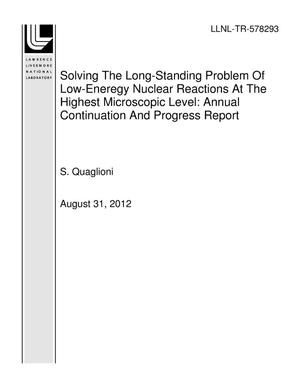 Primary view of object titled 'Solving The Long-Standing Problem Of Low-Eneregy Nuclear Reactions At The Highest Microscopic Level: Annual Continuation And Progress Report'.