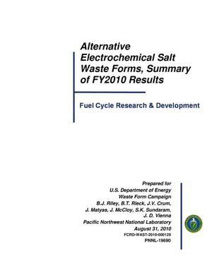 Primary view of object titled 'Alternative Electrochemical Salt Waste Forms, Summary of FY2010 Results'.