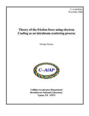Primary view of object titled 'Theory of the friction force using electron cooling as an intrabeam scattering process'.