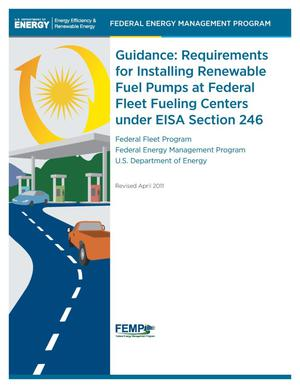 Primary view of object titled 'Guidance: Requirements for Installing Renewable Fuel Pumps at Federal Fleet Fueling Centers under EISA Section 246: Federal Fleet Program, Federal Energy Management Program, U.S. Department of Energy, March 2011'.