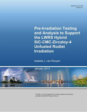 Primary view of object titled 'Pre-irradiation testing and analysis to support the LWRS Hybrid SiC-CMC-Zircaloy-04 unfueled rodlet irradiation'.