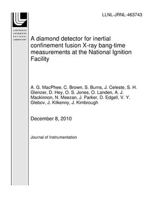 Primary view of object titled 'A diamond detector for inertial confinement fusion X-ray bang-time measurements at the National Ignition Facility'.