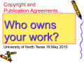 Presentation: Copyright and Publication Agreements: Who Owns Your Work?