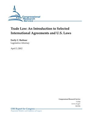 Trade Law: An Introduction to Selected International Agreements and U.S. Laws