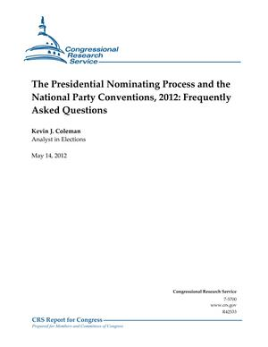 The Presidential Nominating Process and the National Party Conventions, 2012: Frequently Asked Questions