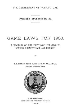 Primary view of object titled 'Game Laws for 1903: A Summary of the Provisions Relating to Seasons, Shipment, Sale, and Licenses'.