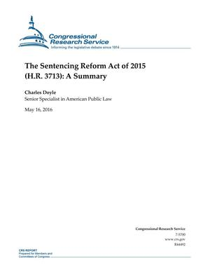 Primary view of object titled 'The Sentencing Reform Act of 2015 (H.R. 3713): A Summary'.