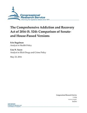 Primary view of object titled 'The Comprehensive Addiction and Recovery Act of 2016 (S. 524): Comparison of Senate- and House-Passed Versions'.