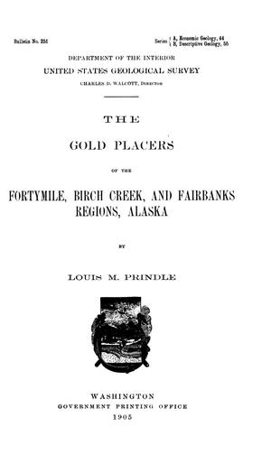 Primary view of object titled 'The Gold Placers of the Fortymile, Birch Creek, and Fairbanks Regions, Alaska'.