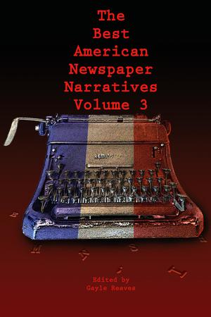 Primary view of object titled 'The Best American Newspaper Narratives, Volume 3'.