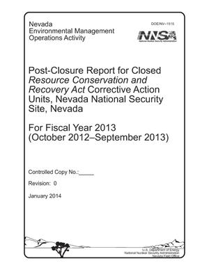 Primary view of object titled 'Post-Closure Report for Closed Resource Conservation and Recovery Act Corrective Action Units, Nevada National Security Site, Nevada for fiscal year 2013 (October 2012 - September 2013)'.