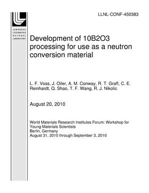Primary view of object titled 'Development of 10B2O3 processing for use as a neutron conversion material'.