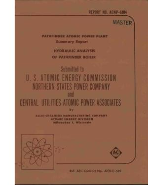 Primary view of object titled 'PATHFINDER ATOMIC POWER PLANT. HYDRAULIC ANALYSIS OF PATHFINDER BOILE. Summary Report'.