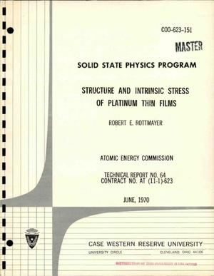 Primary view of object titled 'SOLID STATE PHYSICS PROGRAM. STRUCTURE AND INTRINSIC STRESS OF PLATINUM THIN FILMS. Technical Report No. 64.'.