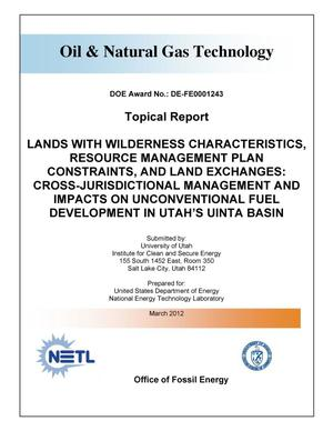 Primary view of object titled 'LANDS WITH WILDERNESS CHARACTERISTICS, RESOURCE MANAGEMENT PLAN CONSTRAINTS, AND LAND EXCHANGES: CROSS-JURISDICTIONAL MANAGEMENT AND IMPACTS ON UNCONVENTIONAL FUEL DEVELOPMENT IN UTAH'S UINTA BASIN'.