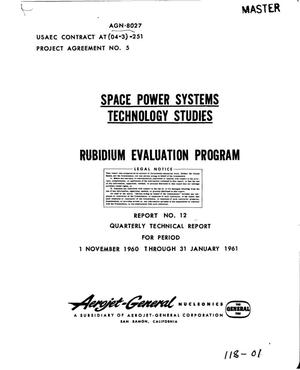 Primary view of object titled 'SPACE POWER SYSTEMS TECHNOLOGY STUDIES. RUBIDIUM EVALUATION PROGRAM. Report No. 12. Quarterly Technical Progress Report for Period November 1, 1960 through January 31, 1961'.