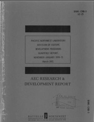 Primary view of object titled 'Pacific Northwest Laboratory, Division of Isotopes Development Programs Quarterly Report: November--January 1970--71.'.