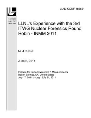 Primary view of object titled 'LLNL's Experience with the 3rd ITWG Nuclear Forensics Round Robin - INMM 2011'.