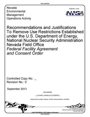 Primary view of object titled 'Recommendations and Justifications To Remove Use Restrictions Established under the U.S. Department of Energy, National Nuclear Security Administration Nevada Field Office Federal Facility Agreement and Consent Order, Revision 0'.