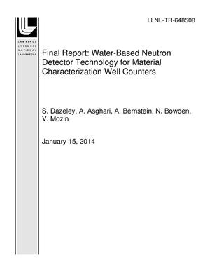 Primary view of object titled 'Final Report: Water-Based Neutron Detector Technology for Material Characterization Well Counters'.