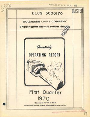 Primary view of object titled 'SHIPPINGPORT ATOMIC POWER STATION. Quarterly Operating Report, First Quarter 1970.'.