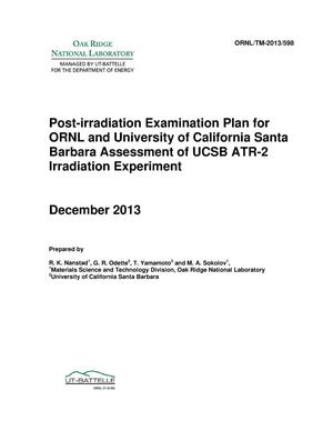 Primary view of object titled 'Post-irradiation Examination Plan for ORNL and University of California Santa Barbara Assessment of UCSB ATR-2 Irradiation Experiment'.