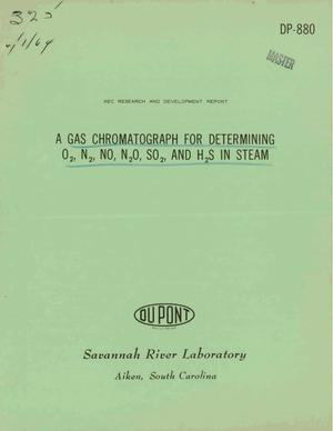 Primary view of object titled 'A GAS CHROMATOGRAPH FOR DETERMINING O$sub 2$, N$sub 2$, NO$sub 2$O, SO$sub 2$, AND H$sub 2$S IN STEAM'.