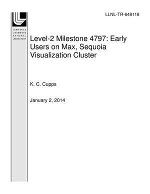 Primary view of object titled 'Level-2 Milestone 4797: Early Users on Max, Sequoia Visualization Cluster'.
