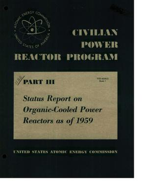 Primary view of object titled 'CIVILIAN POWER REACTOR PROGRAM. PART III. BOOK 7. STATUS REPORT ON ORGANIC-COOLED POWER REACTORS AS OF 1959'.