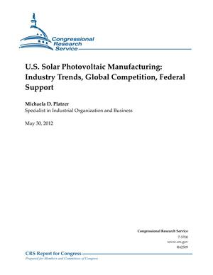 U.S. Solar Photovoltaic Manufacturing: Industry Trends, Global Competition, Federal Support