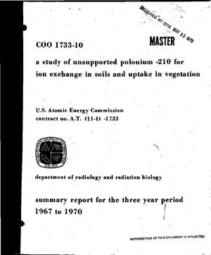 Primary view of object titled 'STUDY OF UNSUPPORTED $sup 210$Po FOR ION EXCHANGE ION SOILS AND UPTAKE IN VEGETATION. Summary Report for the Three Year Period, 1967--1970.'.