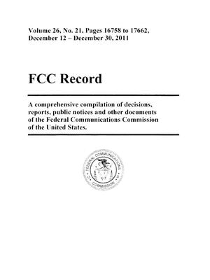FCC Record, Volume 26, No. 21, Pages 16758 to 17662, December 12 - December 30, 2011