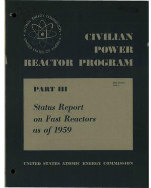 Primary view of object titled 'CIVILIAN POWER REACTOR PROGRAM. PART III. BOOK I. STATUS REPORT ON FAST REACTORS AS OF 1959'.