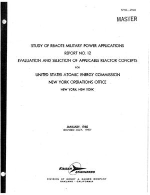 Primary view of object titled 'STUDY OF REMOTE MILITARY POWER APPLICATIONS. REPORT NO. 12. EVALUATION AND SELECTION OF APPLICABLE REACTOR CONCEPTS'.