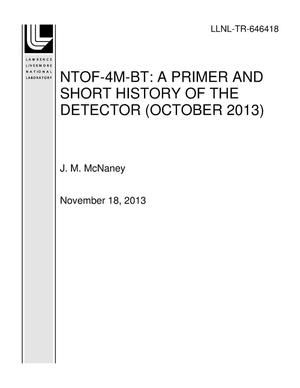 Primary view of object titled 'NTOF-4M-BT: A PRIMER AND SHORT HISTORY OF THE DETECTOR (OCTOBER 2013)'.