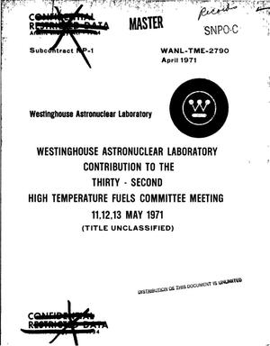 Primary view of object titled 'Westinghouse Astronuclear Laboratory contribution to the thirty-second high temperature fuels committee meeting, 11--13 May 1971'.