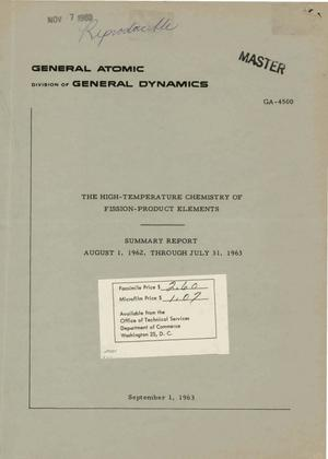 Primary view of object titled 'THE HIGH-TEMPERATURE CHEMISTRY OF FISSION-PRODUCT ELEMENTS. Summary Report, August 1, 1962-July 31, 1963'.
