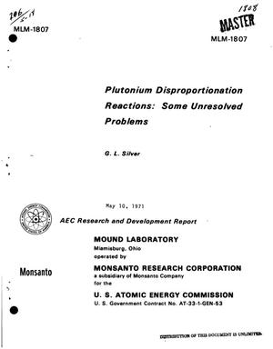 Primary view of object titled 'PLUTONIUM DISPROPORTIONATION REACTIONS: SOME UNRESOLVED PROBLEMS.'.