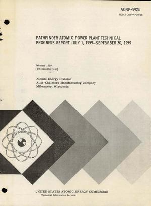 Primary view of object titled 'PATHFINDER ATOMIC POWER PLANT TECHNICAL PROGRESS REPORT FOR JULY 1, 1959- SEPTEMBER 30, 1959'.