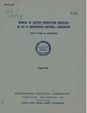 Primary view of object titled 'MANUAL OF ISOTOPE PRODUCTION PROCESSES IN USE AT BROOKHAVEN NATIONAL LABORATORY'.