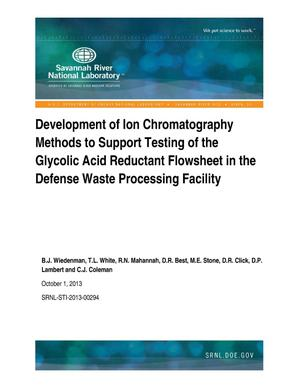 Primary view of object titled 'Development Of Ion Chromatography Methods To Support Testing Of The Glycolic Acid Reductant Flowsheet In The Defense Waste Processing Facility'.