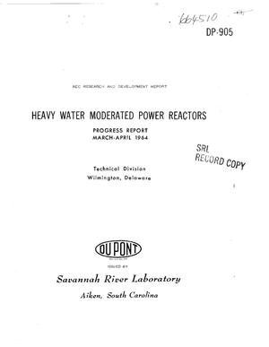 Primary view of object titled 'Heavy Water Moderated Power Reactors. Progress Report, March-April 1964'.