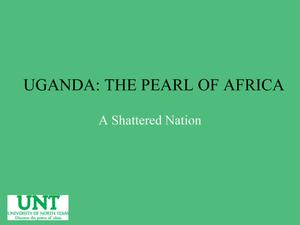 Primary view of object titled 'Uganda: The Pearl of Africa: A Shattered Nation'.