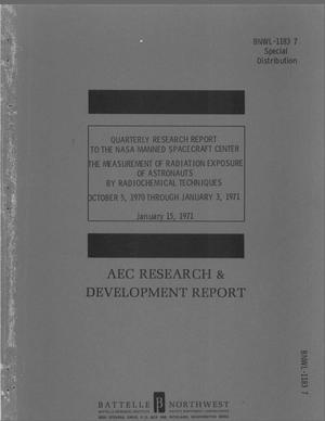 Primary view of object titled 'The Measurement of Radiation Exposure of Astronauts by Radiochemical Techniques. Quarterly Research Report to the Nasa Manned Spacecraft Center, October 5, 1970--January 3, 1971.'.