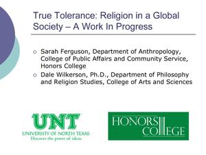 Primary view of object titled 'True Tolerance: Religion in a Global Society - A Work in Progress'.