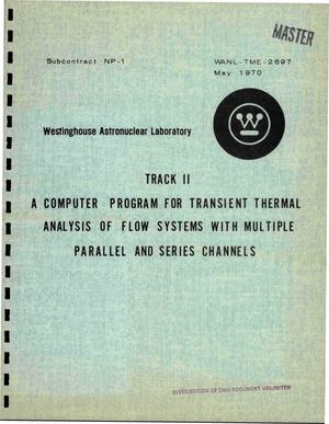 Primary view of object titled 'TRACK II: a computer program for transient thermal analysis of flow systems with multiple parallel and series channels'.